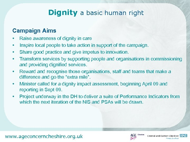 Dignity a basic human right Campaign Aims • • Raise awareness of dignity in