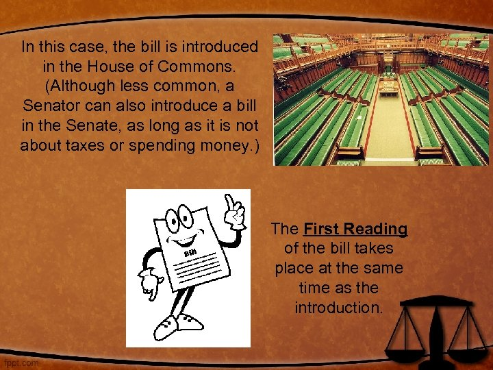 In this case, the bill is introduced in the House of Commons. (Although less