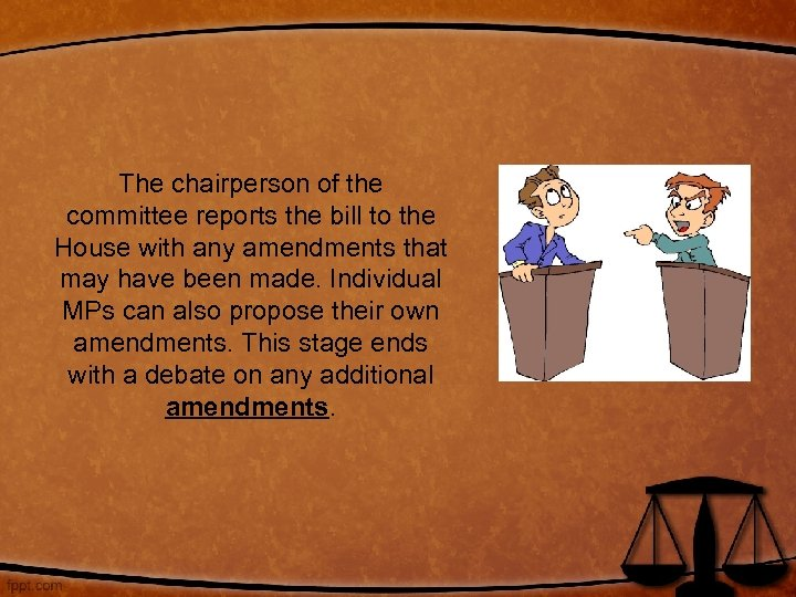 The chairperson of the committee reports the bill to the House with any amendments
