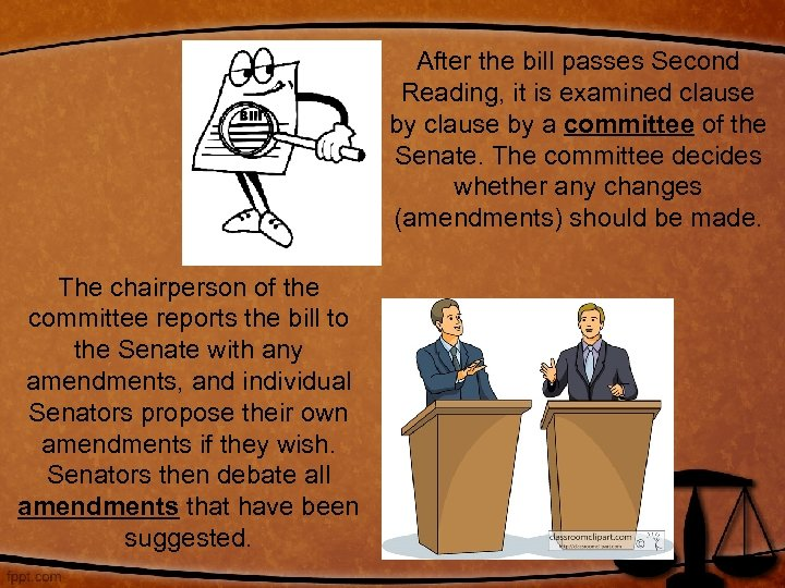 After the bill passes Second Reading, it is examined clause by a committee of