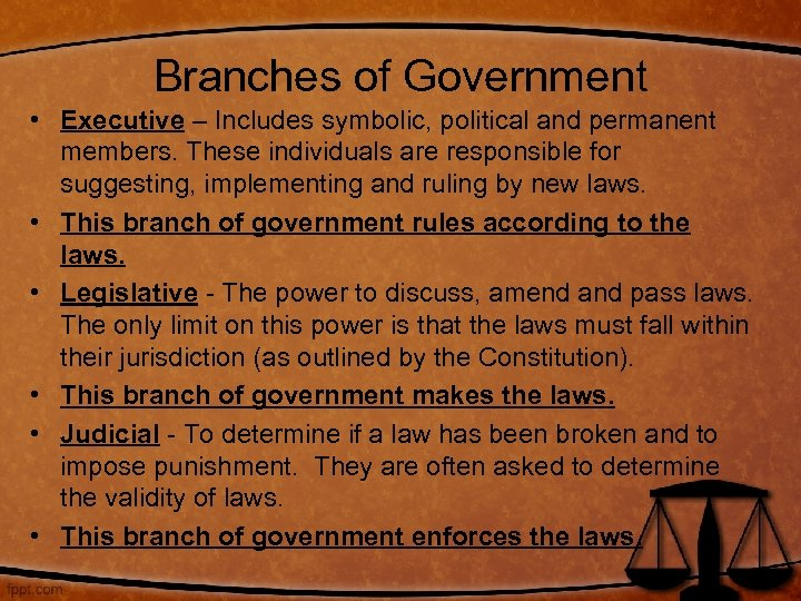 Branches of Government • Executive – Includes symbolic, political and permanent members. These individuals
