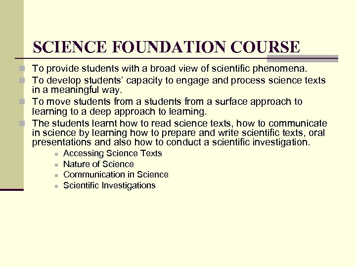 SCIENCE FOUNDATION COURSE n To provide students with a broad view of scientific phenomena.