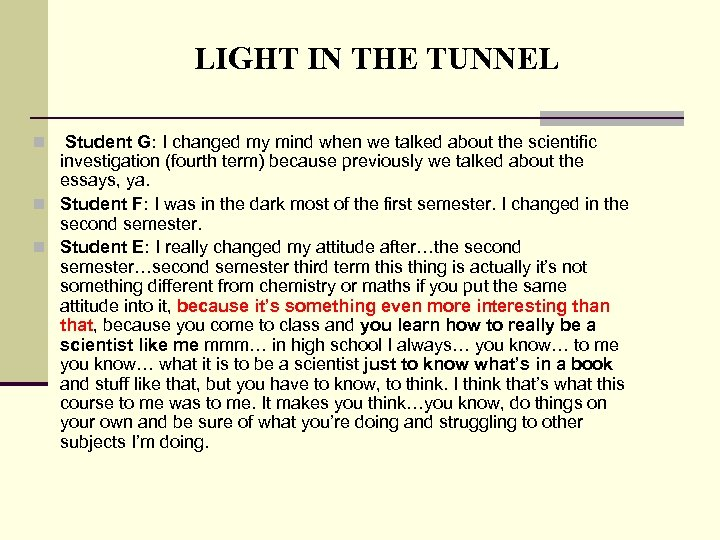 LIGHT IN THE TUNNEL Student G: I changed my mind when we talked about
