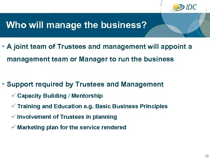 Who will manage the business? • A joint team of Trustees and management will
