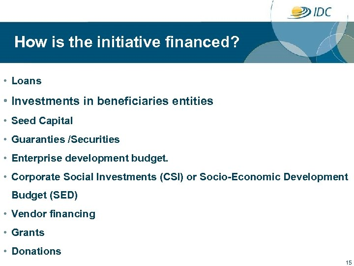 How is the initiative financed? • Loans • Investments in beneficiaries entities •