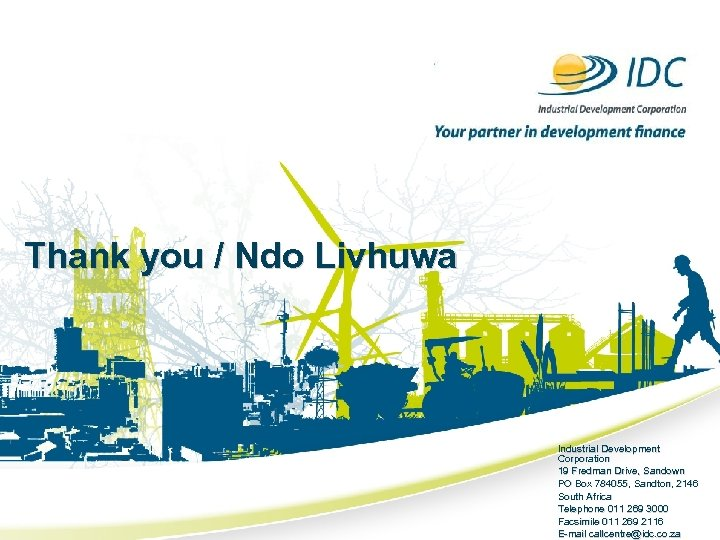 Thank you / Ndo Livhuwa Industrial Development Corporation 19 Fredman Drive, Sandown PO Box