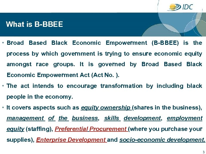 What is B-BBEE • Broad Based Black Economic Empowerment (B-BBEE) is the process by