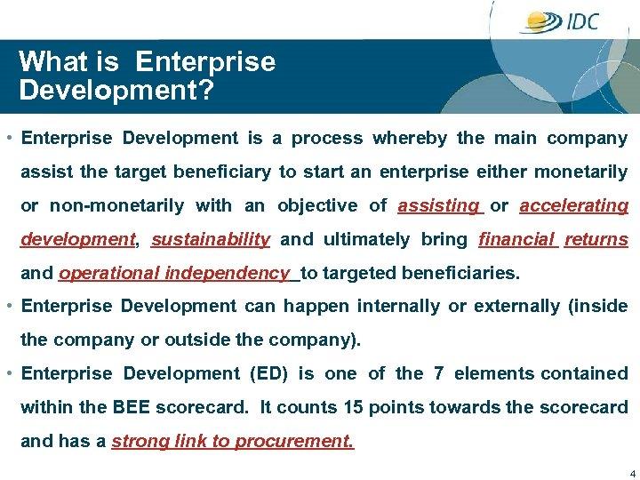 What is Enterprise Development? • Enterprise Development is a process whereby the main company