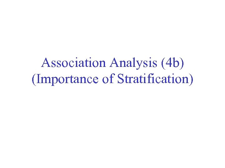 Association Analysis (4 b) (Importance of Stratification)
