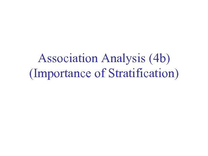 Association Analysis (4 b) (Importance of Stratification)
