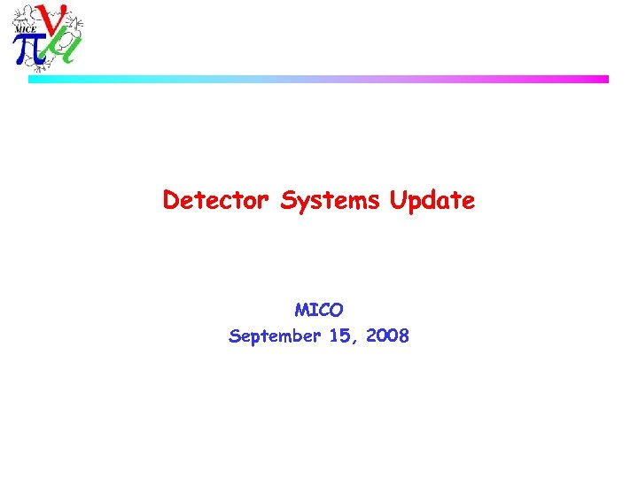 Detector Systems Update MICO September 15, 2008