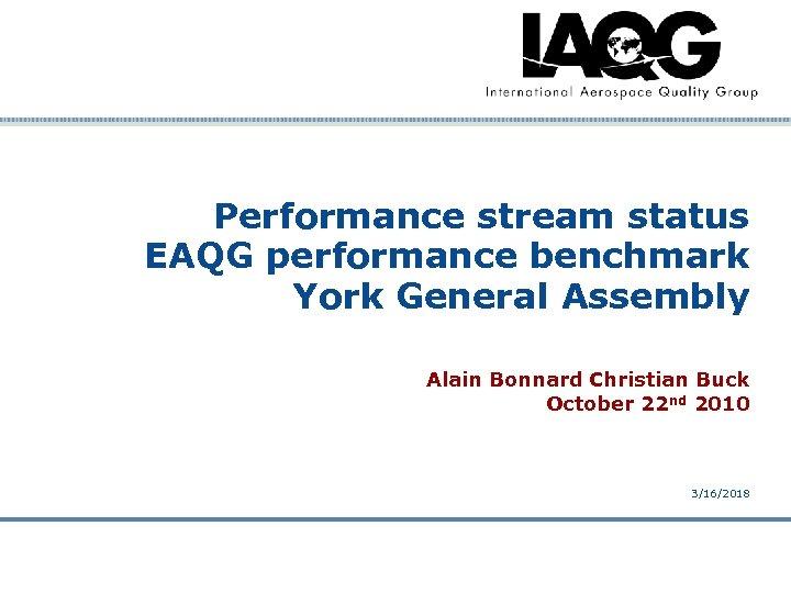 Performance stream status EAQG performance benchmark York General Assembly Alain Bonnard Christian Buck October
