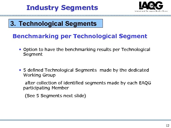 Industry Segments 3. Technological Segments Benchmarking per Technological Segment • Option to have the