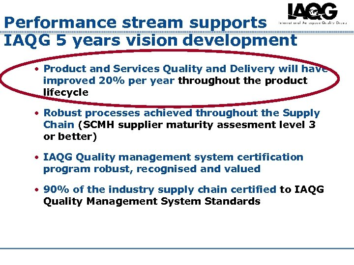 Performance stream supports IAQG 5 years vision development • Product and Services Quality and