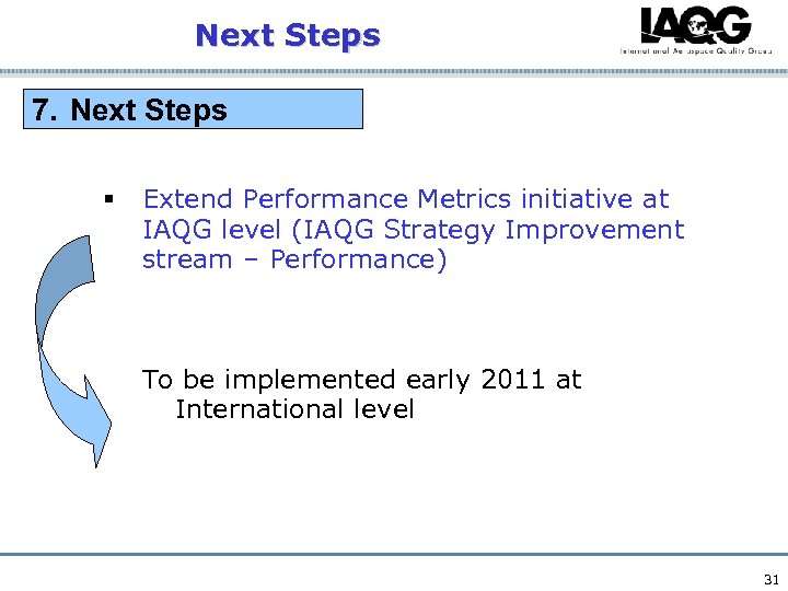 Next Steps 7. Next Steps § Extend Performance Metrics initiative at IAQG level (IAQG