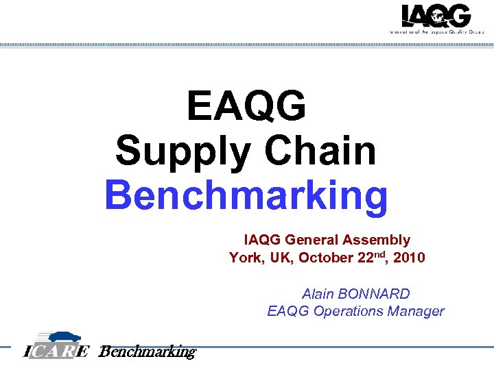 EAQG Supply Chain Benchmarking IAQG General Assembly York, UK, October 22 nd, 2010 Alain