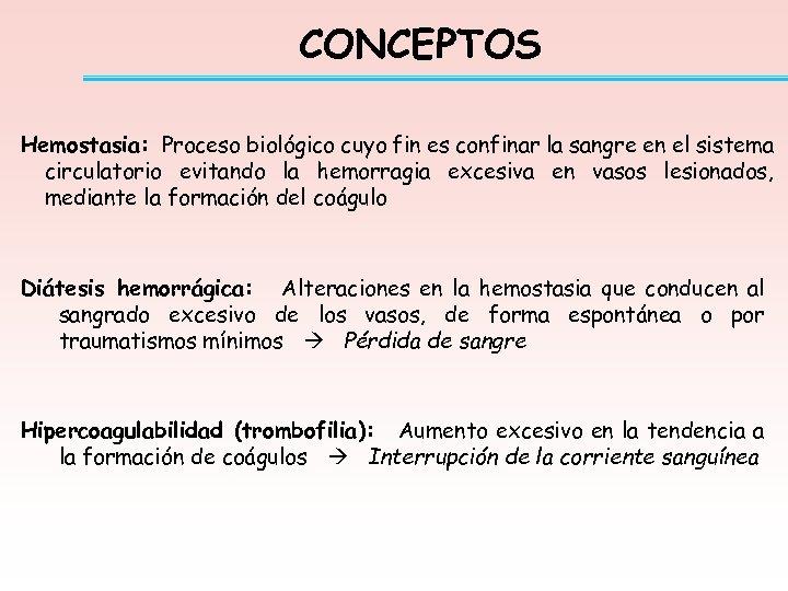 CONCEPTOS Hemostasia: Proceso biológico cuyo fin es confinar la sangre en el sistema circulatorio