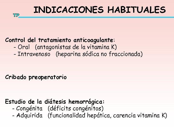 INDICACIONES HABITUALES Control del tratamiento anticoagulante: - Oral (antagonistas de la vitamina K) -