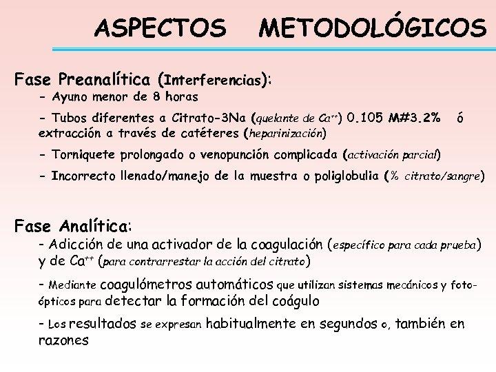 ASPECTOS METODOLÓGICOS Fase Preanalítica (Interferencias): - Ayuno menor de 8 horas - Tubos diferentes