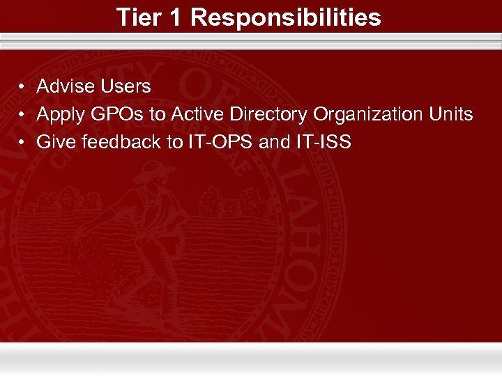 Tier 1 Responsibilities • Advise Users • Apply GPOs to Active Directory Organization Units
