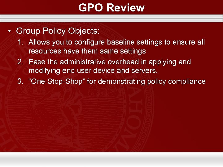 GPO Review • Group Policy Objects: 1. Allows you to configure baseline settings to