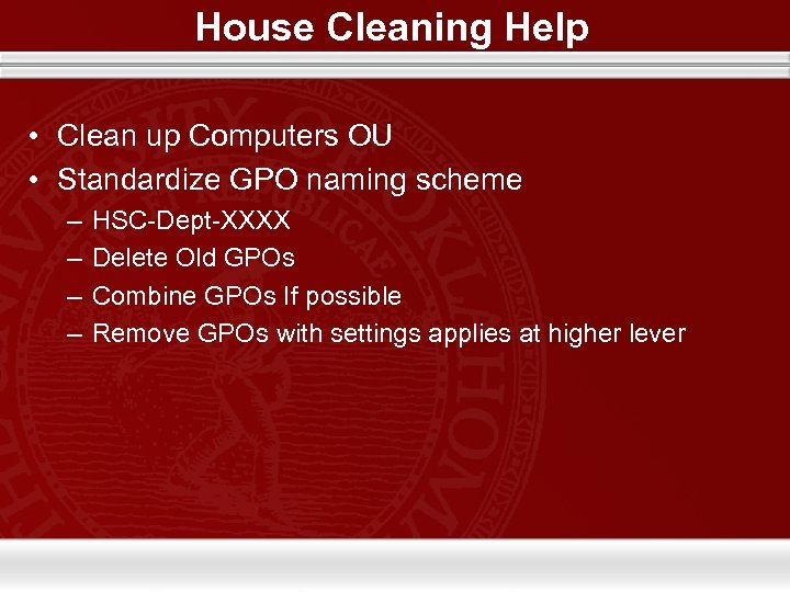 House Cleaning Help • Clean up Computers OU • Standardize GPO naming scheme –