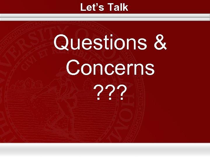 Let's Talk Questions & Concerns ? ? ?