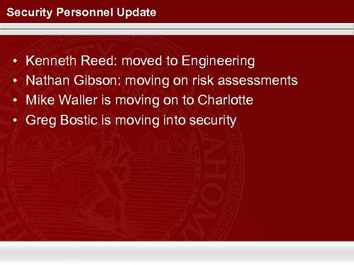 Security Personnel Update • • Kenneth Reed: moved to Engineering Nathan Gibson: moving on