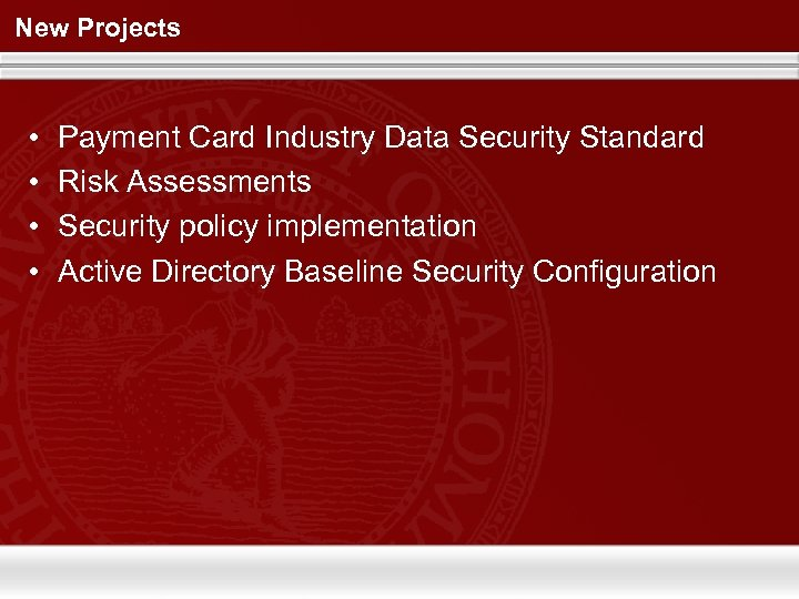 New Projects • • Payment Card Industry Data Security Standard Risk Assessments Security policy