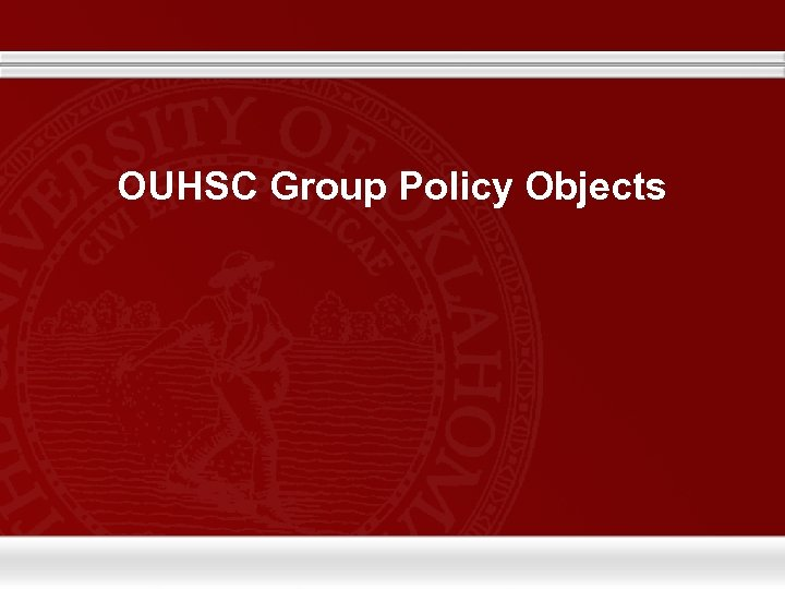 OUHSC Group Policy Objects