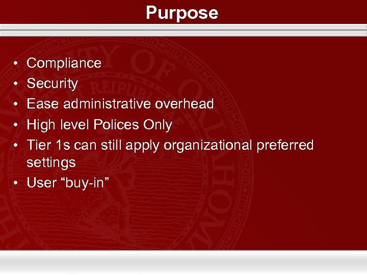 Purpose • • • Compliance Security Ease administrative overhead High level Polices Only Tier