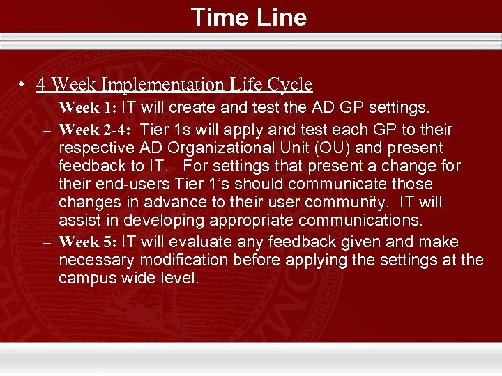 Time Line • 4 Week Implementation Life Cycle – Week 1: IT will create