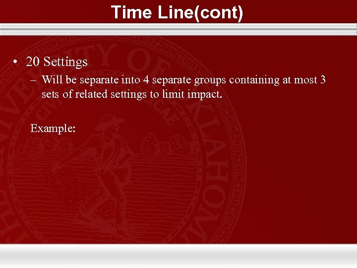 Time Line(cont) • 20 Settings – Will be separate into 4 separate groups containing