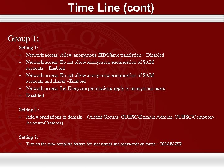 Time Line (cont) Group 1: Setting 1: – Network access: Allow anonymous SID/Name translation