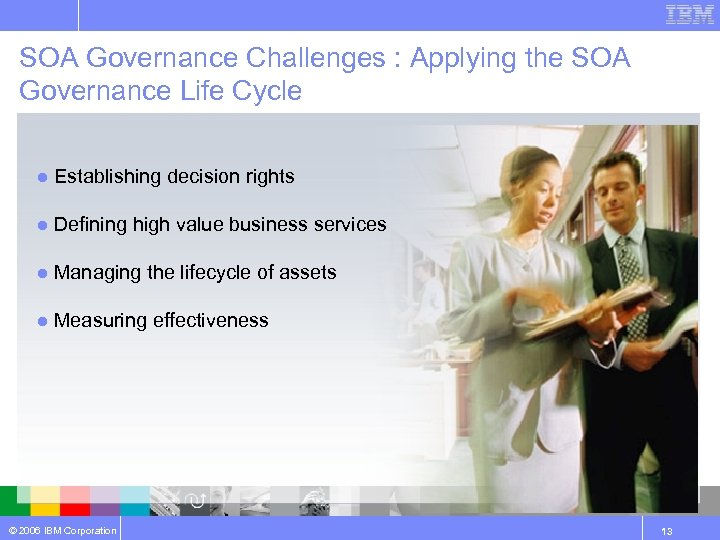SOA Governance Challenges : Applying the SOA Governance Life Cycle ● Establishing decision rights
