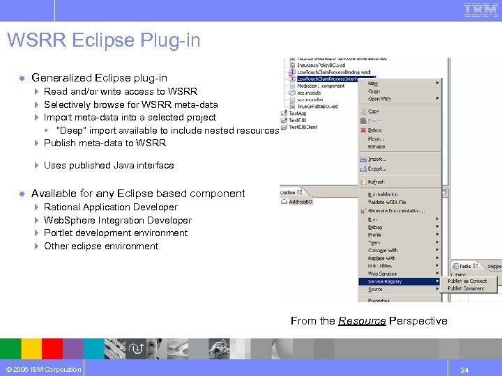 WSRR Eclipse Plug-in ● Generalized Eclipse plug-in 4 Read and/or write access to WSRR