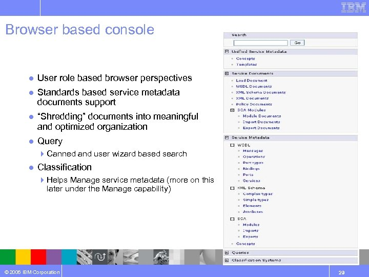 Browser based console ● User role based browser perspectives ● Standards based service metadata