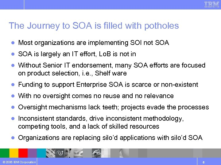 The Journey to SOA is filled with potholes ● Most organizations are implementing SOI