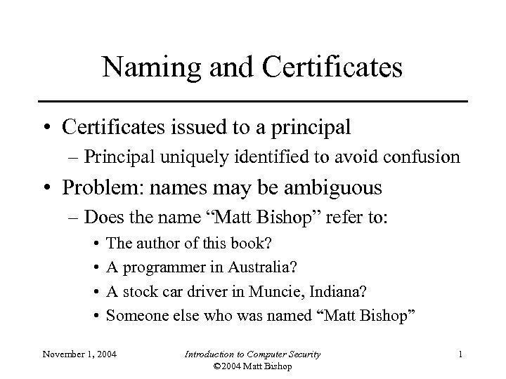 Naming and Certificates • Certificates issued to a principal – Principal uniquely identified to