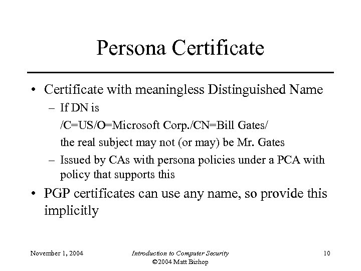 Persona Certificate • Certificate with meaningless Distinguished Name – If DN is /C=US/O=Microsoft Corp.