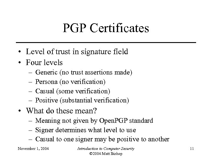PGP Certificates • Level of trust in signature field • Four levels – –