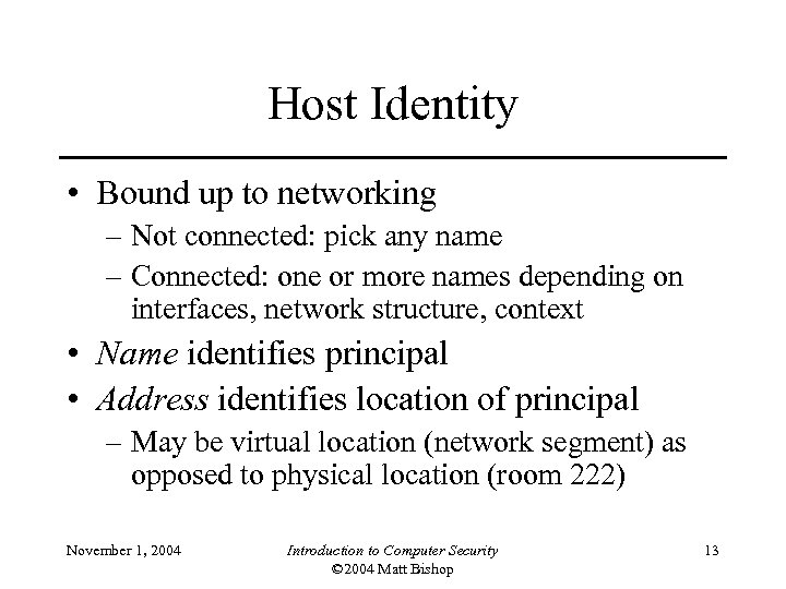 Host Identity • Bound up to networking – Not connected: pick any name –