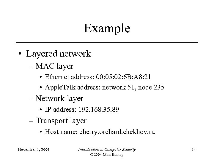 Example • Layered network – MAC layer • Ethernet address: 00: 05: 02: 6