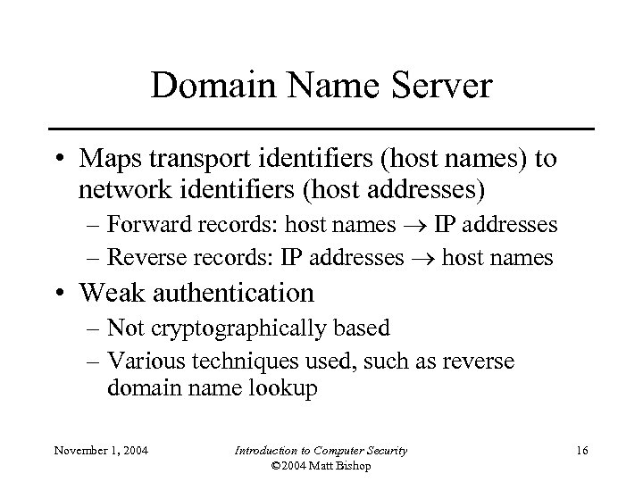 Domain Name Server • Maps transport identifiers (host names) to network identifiers (host addresses)