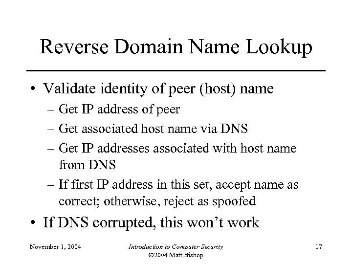 Reverse Domain Name Lookup • Validate identity of peer (host) name – Get IP