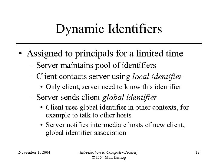 Dynamic Identifiers • Assigned to principals for a limited time – Server maintains pool