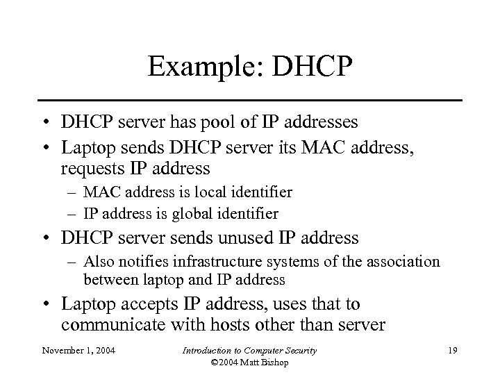 Example: DHCP • DHCP server has pool of IP addresses • Laptop sends DHCP