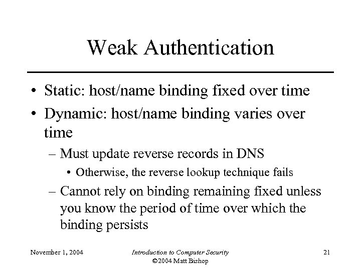 Weak Authentication • Static: host/name binding fixed over time • Dynamic: host/name binding varies