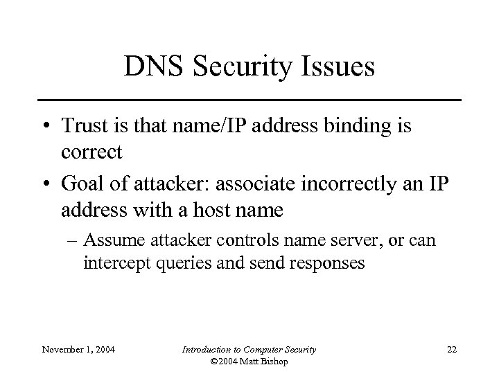 DNS Security Issues • Trust is that name/IP address binding is correct • Goal