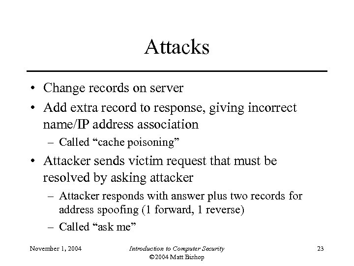 Attacks • Change records on server • Add extra record to response, giving incorrect